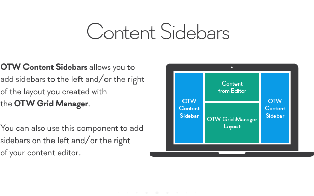 Content Sidebars OTW Content Sidebars allows you add sidebars the left the right Content the layout you created with from Editor the OTW Grid Manager. Cnte Content Sideber Sideber 01W Grid Menasr You can also use this component add Ltout sidebars the left the right your content editor.