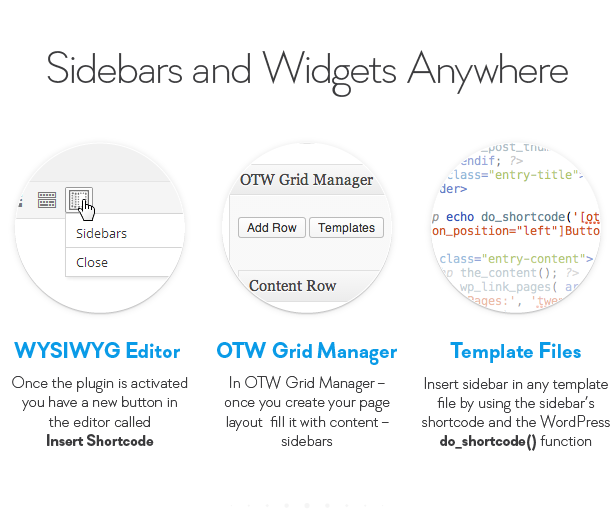 Sidebars and Widgets Anywhere Side bars Close OTW Grid Manager Add Row Templates Content Row ent echo jButto ent WYSIWYG Editor Once the plugin activated you have new button the editor called Insert Shortcode OTW Grid Manager OTW Grid once you create your page layout fill itwith sidebars Template Files Insert sidebar any template file using the shortcode and the Word Press function